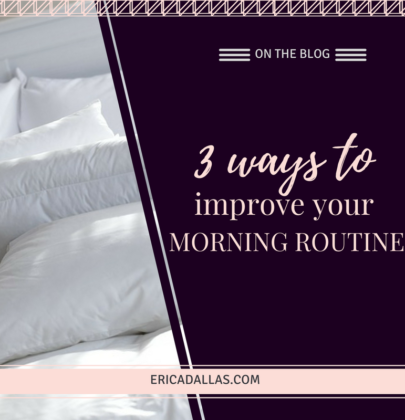 3 WAYS TO IMPROVE YOUR MORNING ROUTINE