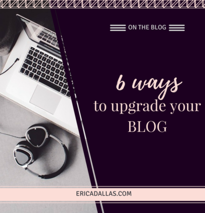 6 WAYS TO GIVE YOUR BLOG AN UPGRADE